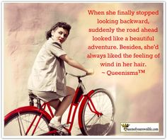 When she finally stopped looking backward, suddenly the road ahead looked like a beautiful adventure. Besides, she'd always liked the feeling of wind in her hair. Kathy Kinney, Peter Pan Syndrome, Quotes To Live By, Life Quotes, Life Sayings, Value Quotes, Bicycle Quotes, Queen Of Everything, Original Quotes