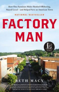 Factory Man: How One Furniture Maker Battled Offshoring, Stayed Local - and Helped Save an American Town by Beth Macy | 9780316231435 | Hardcover | Barnes & Noble