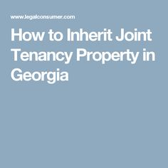 How to Inherit Joint Tenancy Property in Georgia