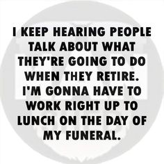 Can't Stop Laughing, People Talk, Getting Old, Funeral, Retirement, Thoughts, Memes, Day, Funny