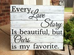 PREORDER for Custom sign Every Love Story is Beautiful but Ours is My Favorite large rustic fence picket sign in black on white on Etsy, $60.00