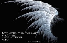 """Love without respect can't fly. It's an angel with one wing.""  ~ Alexandre Dumas"
