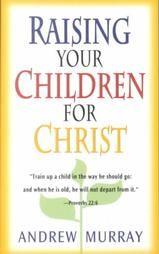 Raising Godly Children: Raising Your Children for Christ is Costly