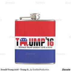 Donald Trump 2016 - Trump Doesn't Give a Fu*k! Flasks. #trump2016 #donaldtrump