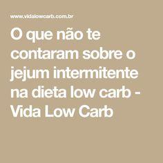 O que não te contaram sobre o jejum intermitente na dieta low carb - Vida Low Carb