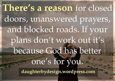 There's a reason for closed doors, unanswered prayers and blocked roads. If your plans don't work out, it's because God has better one's for you. #quotes #inspiration #dailyabundance