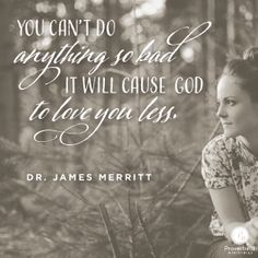 """""""You can't do anything so bad it will cause God to love you less.""""  Dr. James Merritt // Jesus specializes in mending messed-up people.  If you're willing to admit you've messed up, you'll love the rest of today's devotion. CLICK on the picture to open post and then click on """"Visit Site"""" in header to go the devotional."""