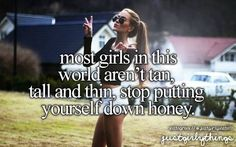 Most girls in this world aren't tan, tall and thin. Stop putting yourself down honey