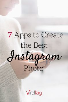 7 Apps to Create the Best Instagram