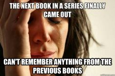 So true. This is why I reread the whole series every time a new one comes out!