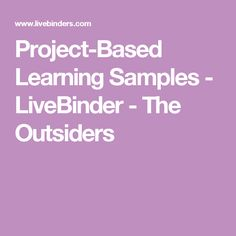 Project-Based Learning Samples - LiveBinder - The Outsiders