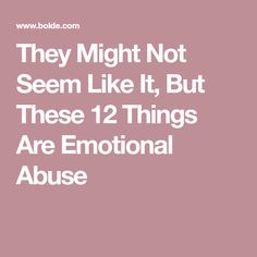 They Might Not Seem Like It, But These 12 Things Are Emotional Abuse