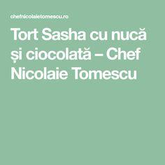 Tort Sasha cu nucă și ciocolată – Chef Nicolaie Tomescu