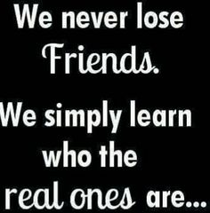 Friends.. We Learn Who The Real Ones Are!