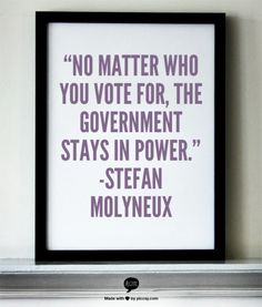 No matter who you vote for. The government stays in power  Picture Quote by Stefan Molyneux