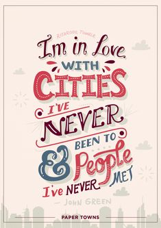 Paper Towns Quotes |Lettering Posters I am such a sucker for cleverly put words. It's just fascinating how simple words, when written so elegantly, can bear so much weight. John Green, ladies and gentlemen. — (These are available onRedbubbleandSociety6)