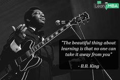 """""""The beautiful thing about learning is that no one can take it away from you."""" -B.B. King. #quote #learning #bbking"""