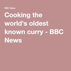 Cooking the world's oldest known curry - BBC News
