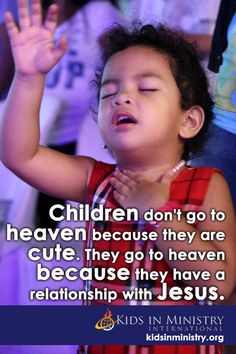 Jesus said that our Father in heaven is not willing that even one of the LITTLE ONES (His exact words) should perish. Matthew 18. Kids need to hear the Gospel story and be given a chance to embrace the message as their own. The world is dead set against them hearing this message. We can't let that stop us. Many times, even church leaders don't understand the significance of children getting saved.