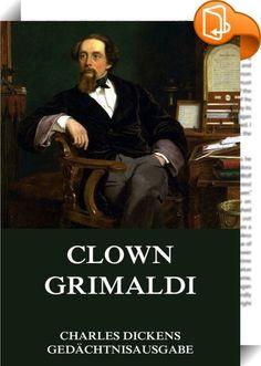 Clown Grimaldi    :  - Bietet ein interaktives Inhaltsverzeichnis für einfache Orientierung.  Joseph Grimaldi (geboren 18. Dezember 1778 in London; gestorben 31. Mai 1837 ebenda) war der Erfinder des modernen Clowns. Grimaldis in zwei Bänden erschienene Memoiren (1838) wurden von Charles Dickens herausgegeben. Sie sind ein ergiebiges Dokument für die Geschichte der populären Bühnen in London. (aus wikipedia.de)