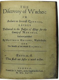Title page of The Discovery of Witches  Matthew Hopkins was England's most notorious witch-hunter, and centred his activities in Essex and the surrounding counties. Despite his short career - he started only in 1645 and died in 1647 - it has been estimated he managed to condemn over 200 people to death.    Hopkins, Matthew, d. 1647. The discovery of witches. London, for R. Royston, 1647; quarto (Sp Coll Ferguson Ag-d.47) - The inspiration for ADOW's title - according to @Deborah Harkness