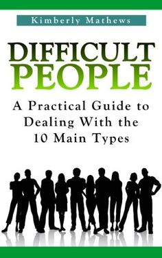 Difficult People - A Practical Guide To Dealing With The 10 Main Types by Kimberly Mathews, http://www.amazon.com/dp/B00DY25CKO/ref=cm_sw_r_pi_dp_moKEsb0KXTQZ6/178-5765003-4968149