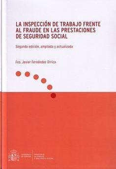 La inspección de trabajo frente al fraude en las prestaciones de Seguridad Social / Francisco Javier Fernández Orrico.    2ª ed. amp. e act.    Ministerio de Empleo y Seguridad Social, 2014