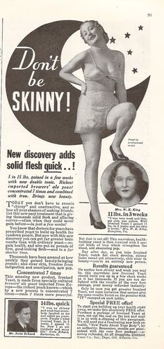 They thought back then that being fat is more attractive than being skinny and how they can gain weight to become more attractive and that's the exact opposite of what we think today .