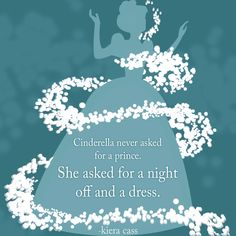 Cinderella never asked for a prince. She asked for a night off and a dress. Cinderella Quotes, Night Off, Love Always Wins, Fashion Quotes, Girls Shopping, Etiquette, Bridal Collection, Never, Love Story