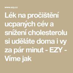 Lék na pročištění ucpaných cév a snížení cholesterolu si uděláte doma i vy za pár minut - EZY - Víme jak Cholesterol, Math Equations, Wicker