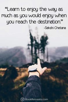 """Learn to enjoy the way as much as you would enjoy when you reach the destination."" Heart-warming meditation quotes by Sakshi Chetana and other teachers here: https://bookretreats.com/blog/101-quotes-will-change-way-look-meditation"
