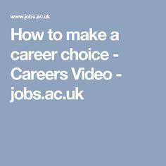 How to make a career choice - Careers Video - jobs.ac.uk