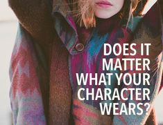 A character's clothes matter because they reveal something about who they are.