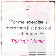 """""""For me, exercise is more than just physical - it's therapeutic."""" - Michelle Obama"""