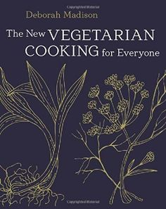 The New Vegetarian Cooking for Everyone by Deborah Madison http://www.amazon.com/dp/1607745534/ref=cm_sw_r_pi_dp_HWIcwb0E0HBGM
