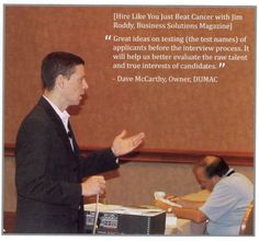 """In the current issue of Connect magazine, I was pleasantly surprised to see a photo of my Hire Like You Just Beat Cancer presentation at RetailNOW 2012 at Mandalay Bay in Las Vegas. The even better surprise was the quote from successful business owner Dave McCarthy: """"Great ideas on testing of applicants before the interview process. It will help us better evaluate the raw talent and true interests of candidates."""""""