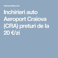 Inchirieri auto Aeroport Craiova (CRA) preturi de la 20 €/zi
