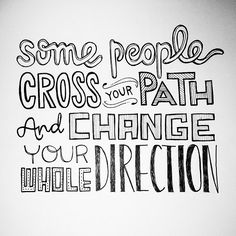 Some people cross your path and change your whole direction... #sandidoodles #words #typography #lettering #illustration