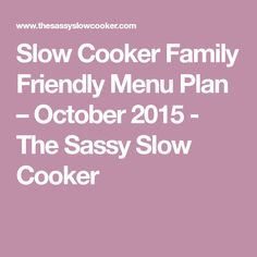 Slow Cooker Family Friendly Menu Plan – October 2015 - The Sassy Slow Cooker