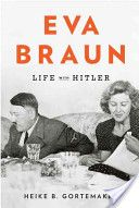 """""""Eva Braun: Life with Hitler"""" by Heike B. Gortemaker and Damon Searis. Available at the Valencia West Campus Library."""