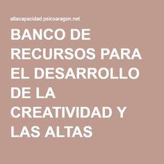 BANCO DE RECURSOS PARA EL DESARROLLO DE LA CREATIVIDAD Y LAS ALTAS CAPACIDADES