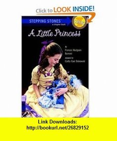 A Little Princess (A Stepping Stone Book) (9780679850908) Frances Hodgson Burnett, Cathy East Dubowski , ISBN-10: 0679850902  , ISBN-13: 978-0679850908 ,  , tutorials , pdf , ebook , torrent , downloads , rapidshare , filesonic , hotfile , megaupload , fileserve