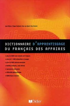 DICTIONNAIRE D'APPRENTISSAGE DU FRANÇAIS DES AFFAIRES. Reference dictionary for learning and language production of business and the economy in real situations. Ref. number(s): FRE-036 (book).