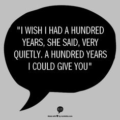 """I wish I had a hundred years, she said, very quietly. A hundred years I could give you"" A monster calls 