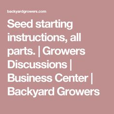Seed starting instructions, all parts. | Growers Discussions | Business Center | Backyard Growers
