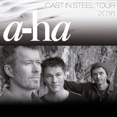 a-ha - Cast in Steel Tour 2016 - Tickets unter. www.semmel.de