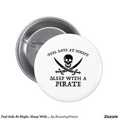 Feel Safe At Night. Sleep With A Pirate. 2 Inch Round Button