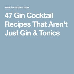 47 Gin Cocktail Recipes That Aren't Just Gin & Tonics