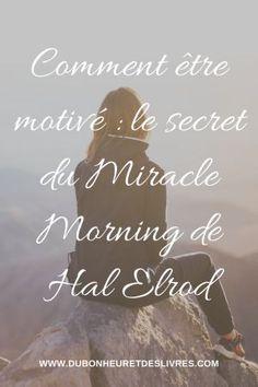 Miracle Morning de Hal Elrod : comment être motivé ?