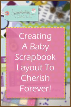 Looking For Ideas For A Baby Scrapbook Layout? Discover Lots Of New Ideas To Inspire Your Creativity And Create a Gorgeous Baby Scrapbook Page Fast!